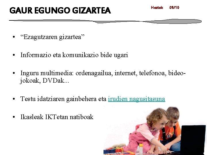 """GAUR EGUNGO GIZARTEA Heztek 09/10 • """"Ezagutzaren gizartea"""" • Informazio eta komunikazio bide ugari"""