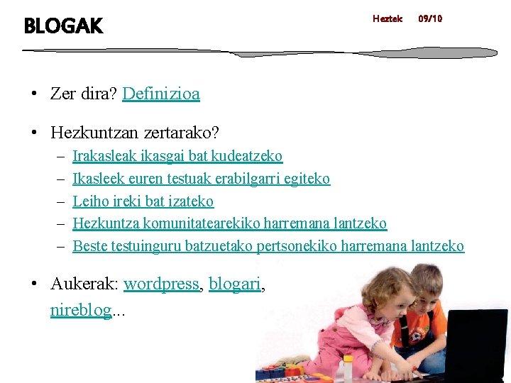 BLOGAK Heztek 09/10 • Zer dira? Definizioa • Hezkuntzan zertarako? – – – Irakasleak