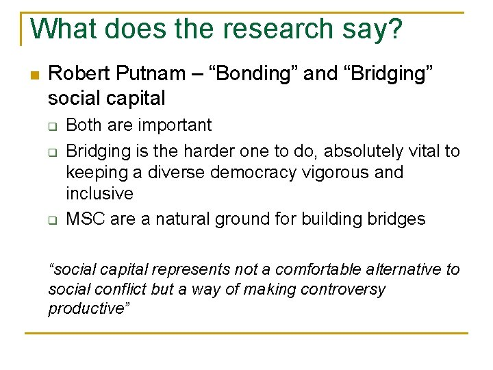 """What does the research say? n Robert Putnam – """"Bonding"""" and """"Bridging"""" social capital"""