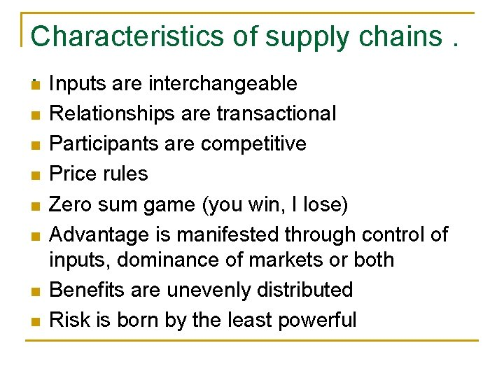 Characteristics of supply chains. . n Inputs are interchangeable n n n n Relationships