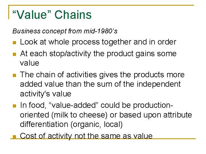 """""""Value"""" Chains Business concept from mid-1980's n n n Look at whole process together"""