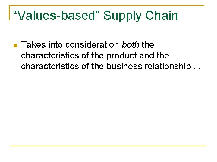 """""""Values-based"""" Supply Chain n Takes into consideration both the characteristics of the product and"""