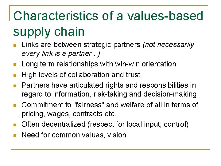 Characteristics of a values-based supply chain n n n Links are between strategic partners