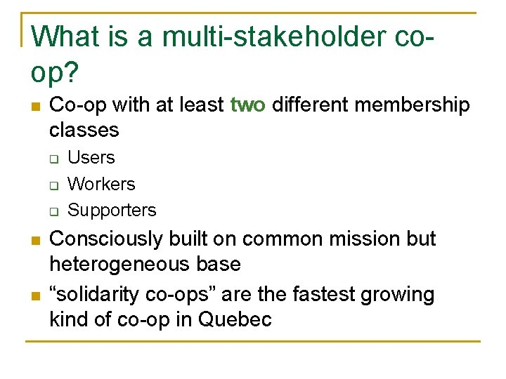 What is a multi-stakeholder coop? n Co-op with at least two different membership classes