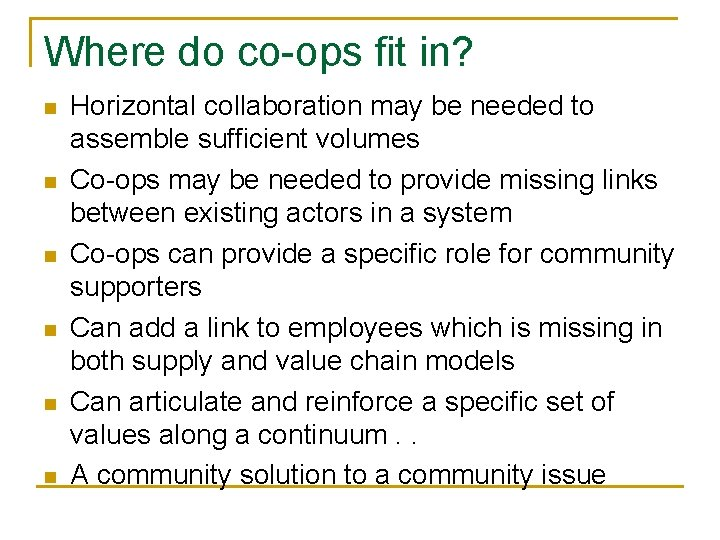 Where do co-ops fit in? n n n Horizontal collaboration may be needed to