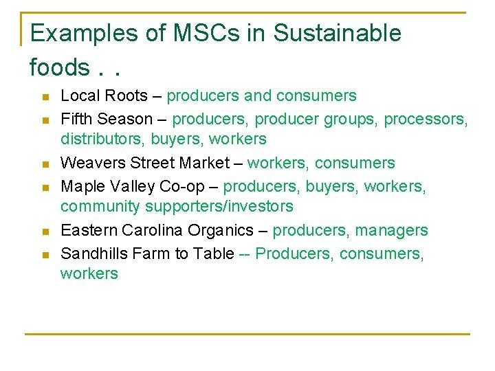Examples of MSCs in Sustainable foods. . n n n Local Roots – producers