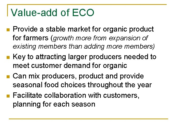 Value-add of ECO n Provide a stable market for organic product for farmers (growth