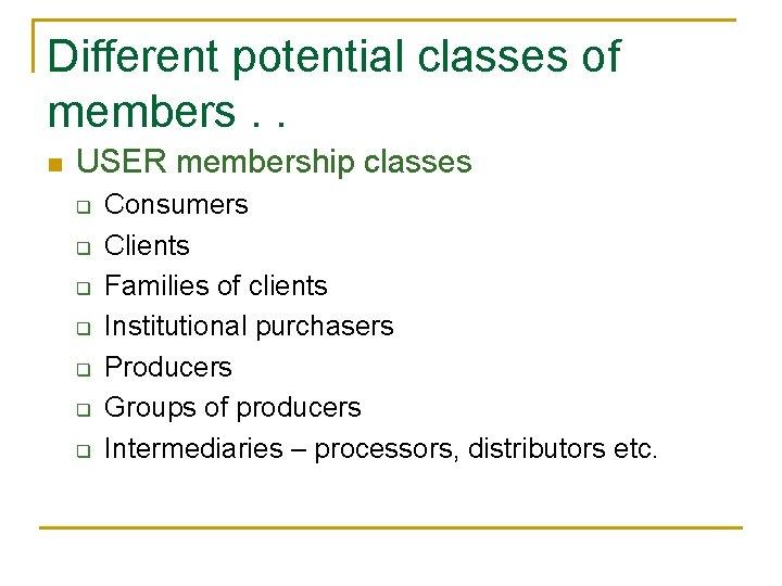 Different potential classes of members. . n USER membership classes q q q q