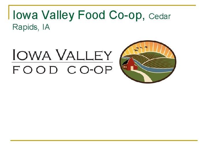 Iowa Valley Food Co-op, Cedar Rapids, IA