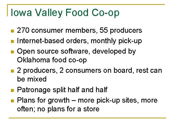 Iowa Valley Food Co-op n n n 270 consumer members, 55 producers Internet-based orders,