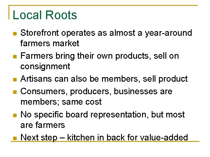 Local Roots n n n Storefront operates as almost a year-around farmers market Farmers