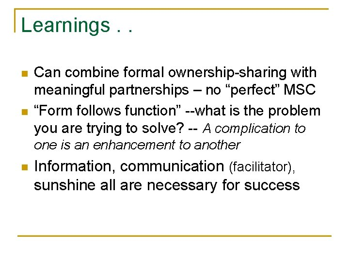 """Learnings. . n n Can combine formal ownership-sharing with meaningful partnerships – no """"perfect"""""""