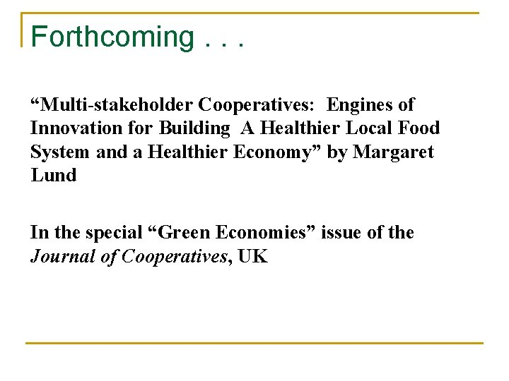 """Forthcoming. . . """"Multi-stakeholder Cooperatives: Engines of Innovation for Building A Healthier Local Food"""