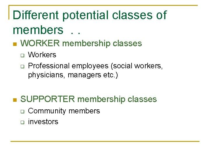 Different potential classes of members. . n WORKER membership classes q q n Workers