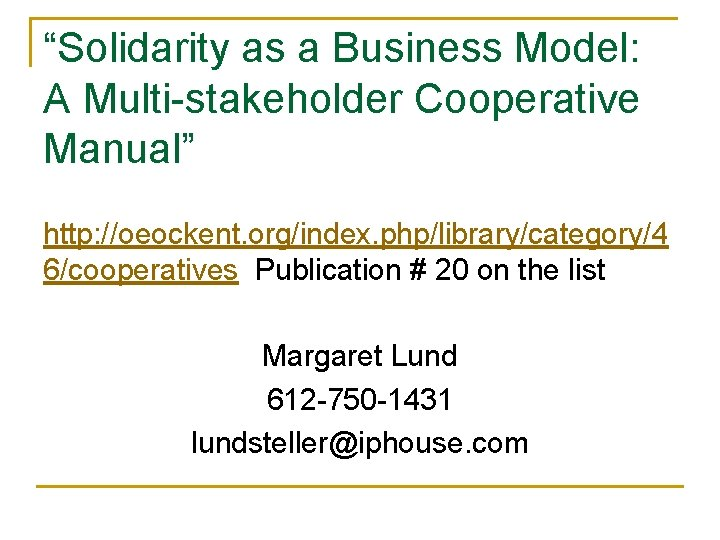 """""""Solidarity as a Business Model: A Multi-stakeholder Cooperative Manual"""" http: //oeockent. org/index. php/library/category/4 6/cooperatives"""