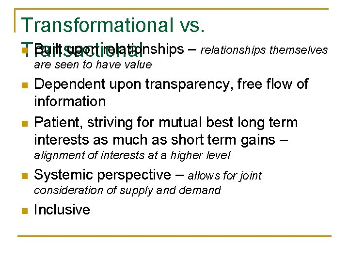 Transformational vs. n Built upon relationships – relationships themselves Transactional are seen to have