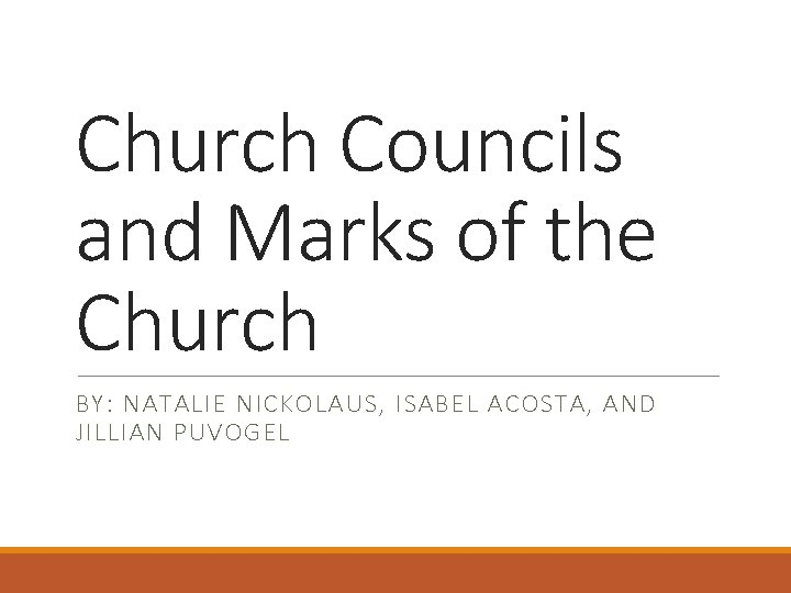 Church Councils and Marks of the Church BY: NATALIE NICKOLAUS, ISABEL ACOSTA, AND JILLIAN