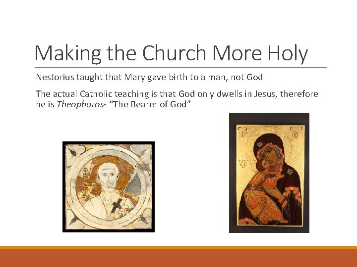 Making the Church More Holy Nestorius taught that Mary gave birth to a man,