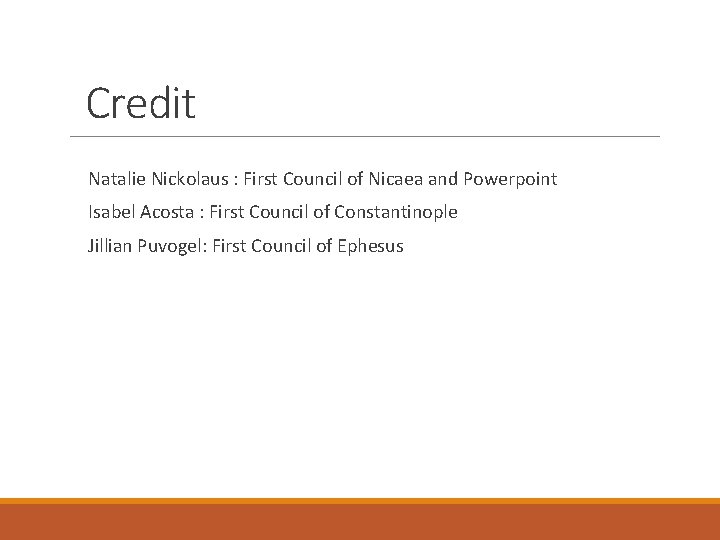 Credit Natalie Nickolaus : First Council of Nicaea and Powerpoint Isabel Acosta : First