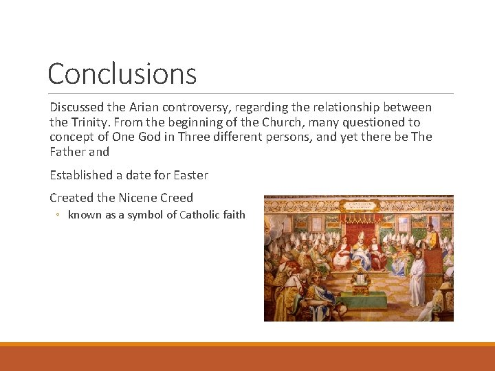 Conclusions Discussed the Arian controversy, regarding the relationship between the Trinity. From the beginning