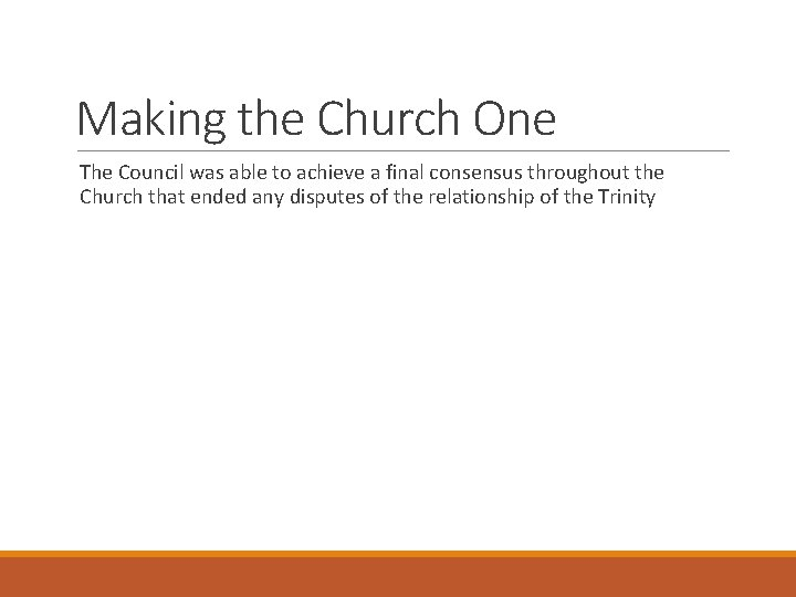 Making the Church One The Council was able to achieve a final consensus throughout