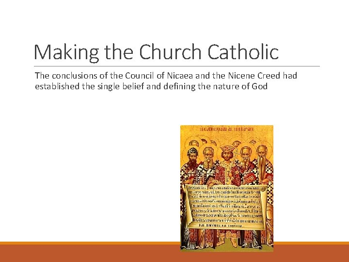 Making the Church Catholic The conclusions of the Council of Nicaea and the Nicene