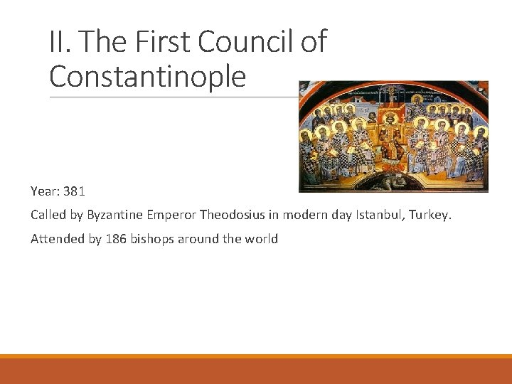 II. The First Council of Constantinople Year: 381 Called by Byzantine Emperor Theodosius in