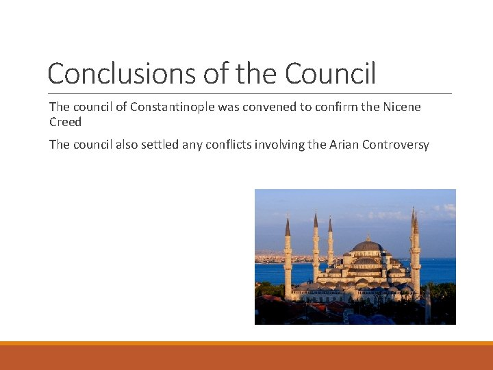 Conclusions of the Council The council of Constantinople was convened to confirm the Nicene