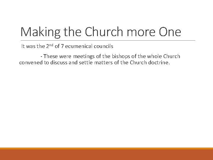 Making the Church more One It was the 2 nd of 7 ecumenical councils