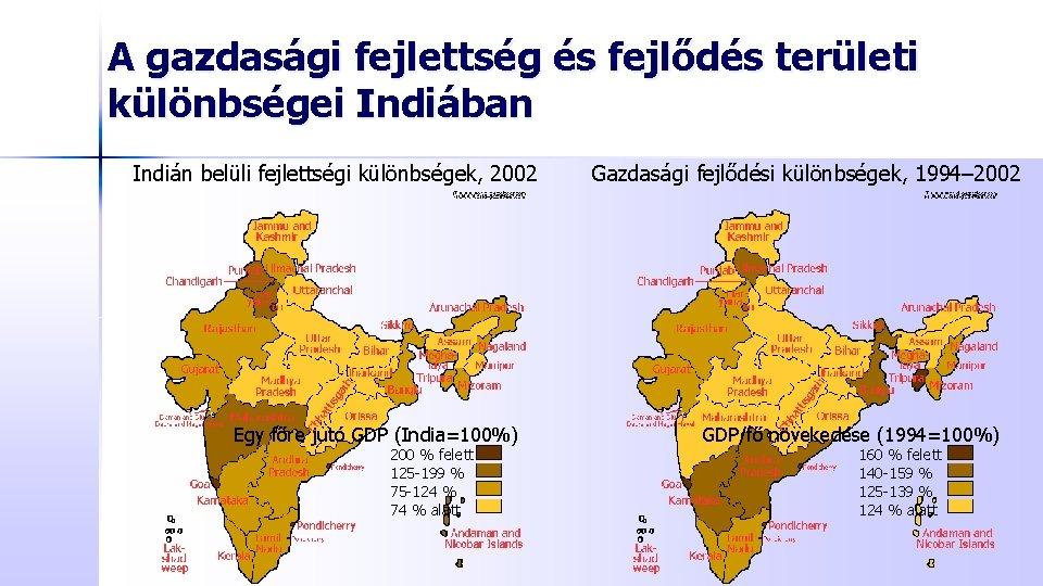 A gazdasági fejlettség és fejlődés területi különbségei Indiában Indián belüli fejlettségi különbségek, 2002 Egy