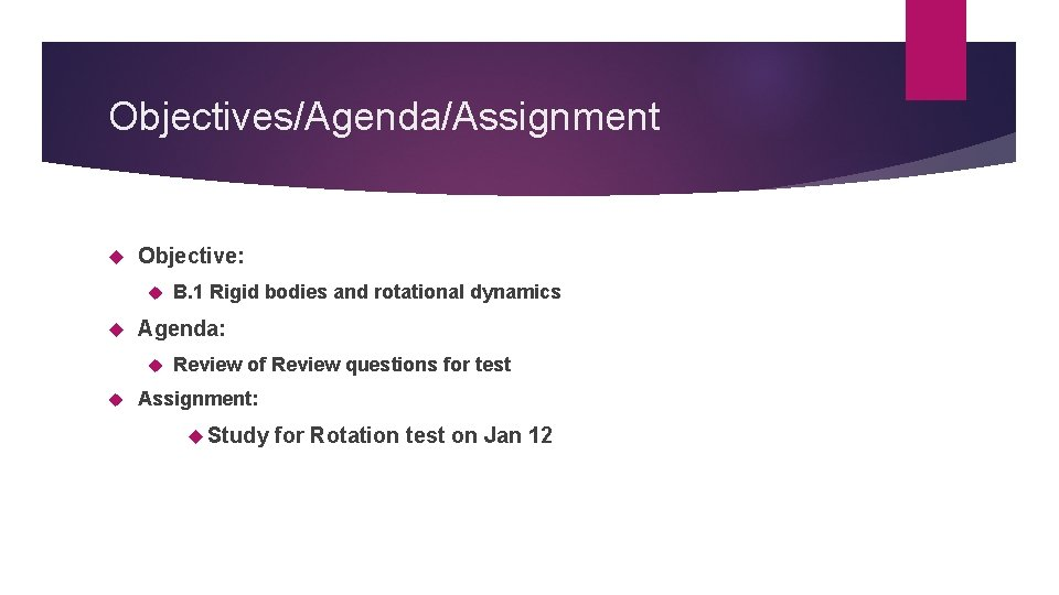 Objectives/Agenda/Assignment Objective: Agenda: B. 1 Rigid bodies and rotational dynamics Review of Review questions