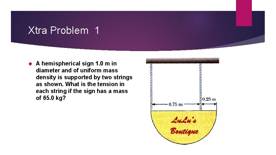 Xtra Problem 1 A hemispherical sign 1. 0 m in diameter and of uniform