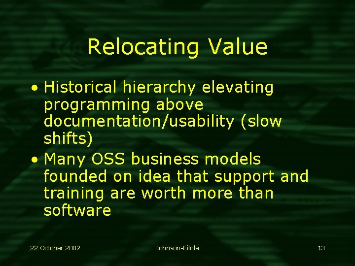 Relocating Value • Historical hierarchy elevating programming above documentation/usability (slow shifts) • Many OSS