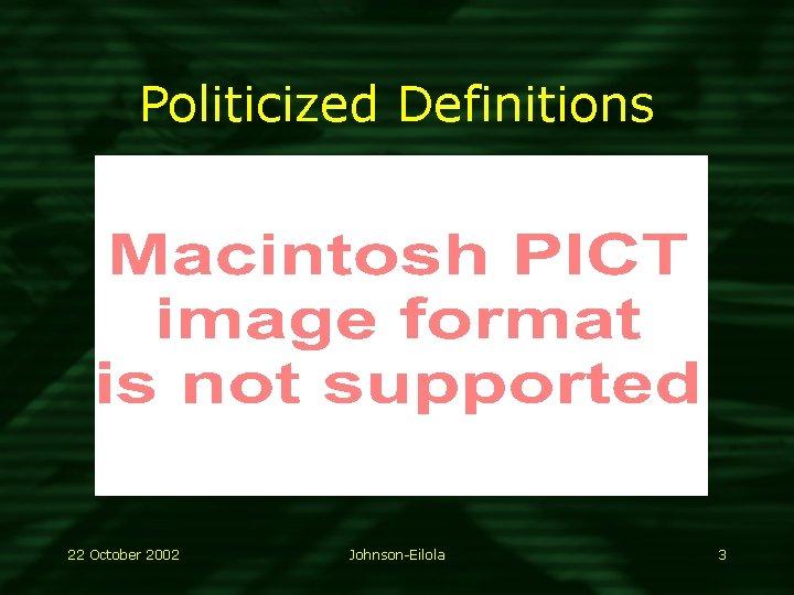 Politicized Definitions 22 October 2002 Johnson-Eilola 3