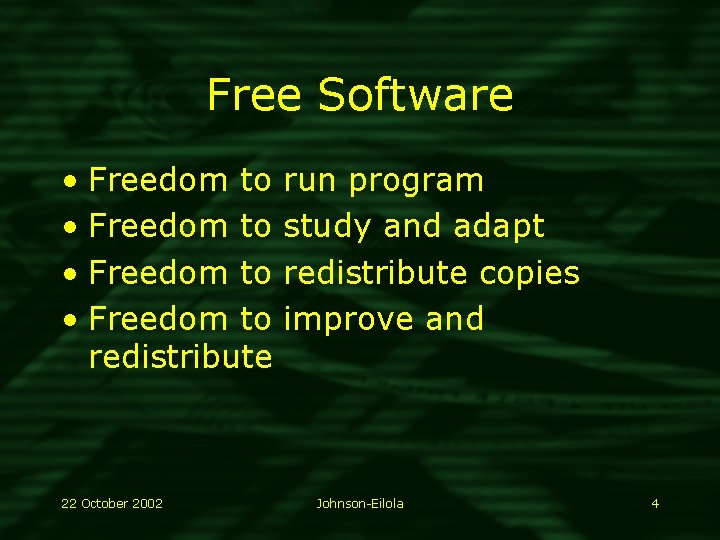 Free Software • Freedom to redistribute 22 October 2002 run program study and adapt
