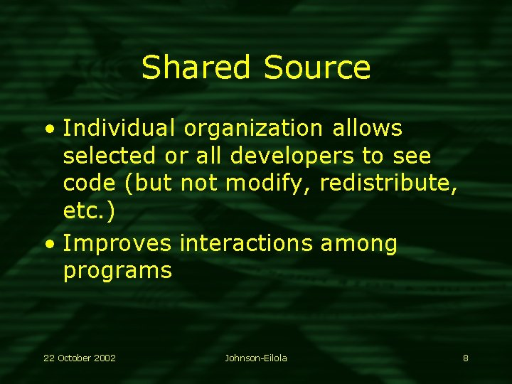 Shared Source • Individual organization allows selected or all developers to see code (but
