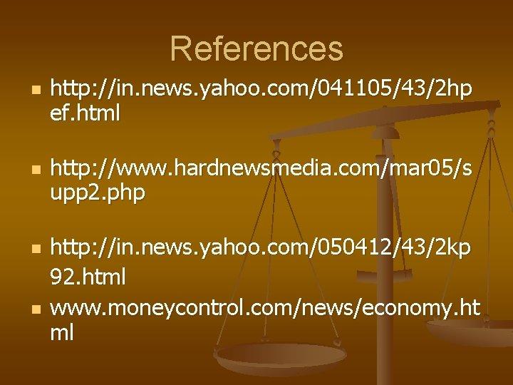 References n n http: //in. news. yahoo. com/041105/43/2 hp ef. html http: //www. hardnewsmedia.
