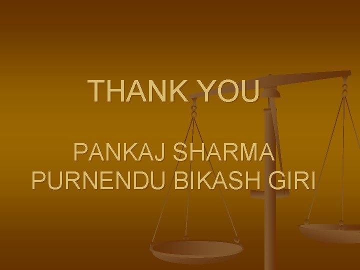 THANK YOU PANKAJ SHARMA PURNENDU BIKASH GIRI