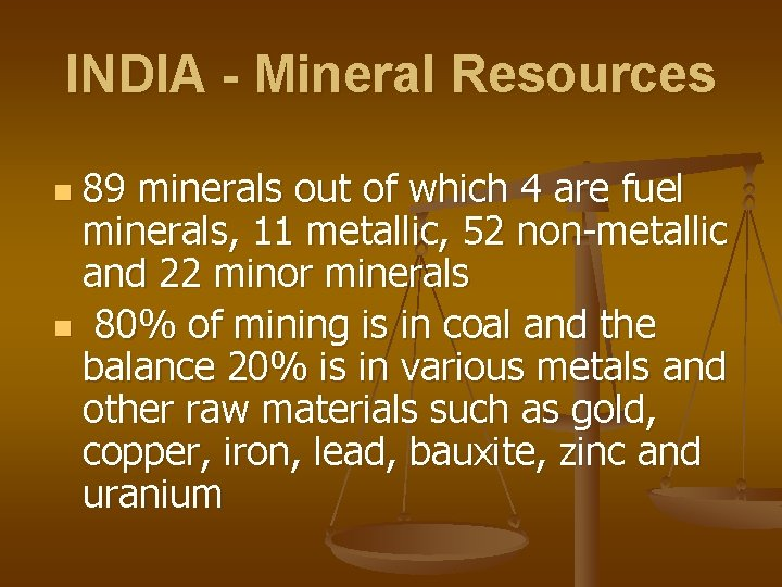 INDIA - Mineral Resources 89 minerals out of which 4 are fuel minerals, 11