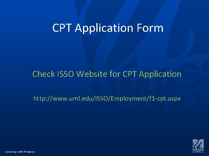 CPT Application Form Check ISSO Website for CPT Application http: //www. uml. edu/ISSO/Employment/f 1