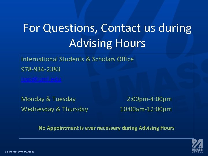 For Questions, Contact us during Advising Hours International Students & Scholars Office 978 -934