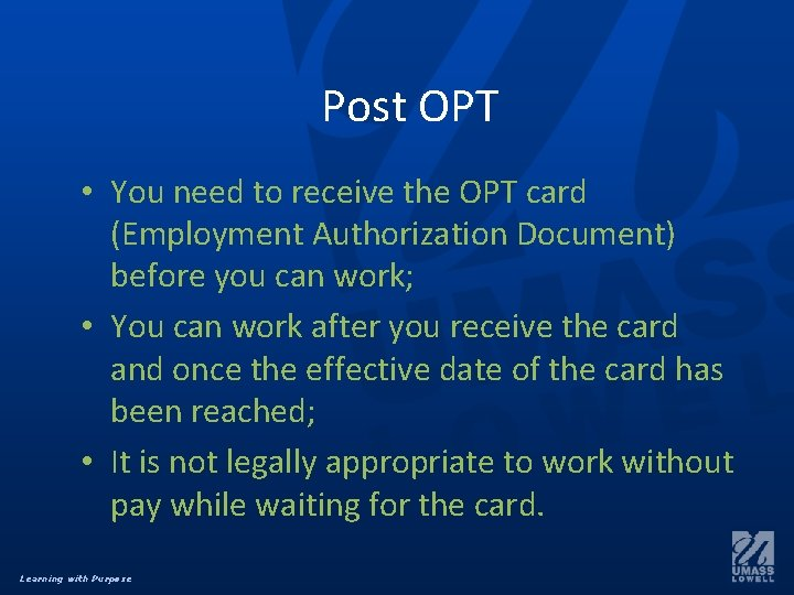 Post OPT • You need to receive the OPT card (Employment Authorization Document) before