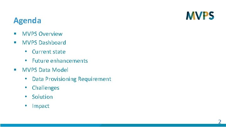 Agenda § MVPS Overview § MVPS Dashboard • Current state • Future enhancements §