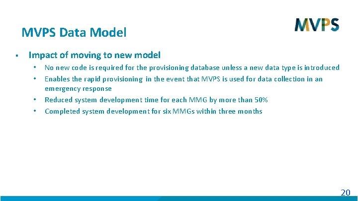 MVPS Data Model § Impact of moving to new model • • No new