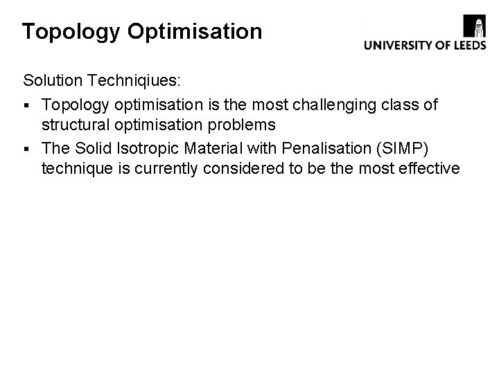 Topology Optimisation Solution Techniqiues: § Topology optimisation is the most challenging class of structural