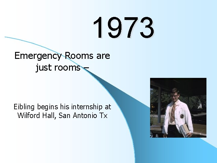 1973 Emergency Rooms are just rooms – Eibling begins his internship at Wilford Hall,