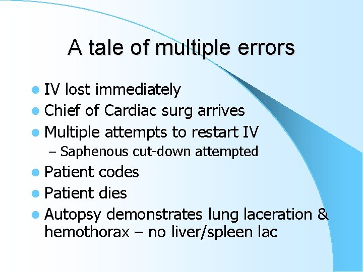 A tale of multiple errors l IV lost immediately l Chief of Cardiac surg