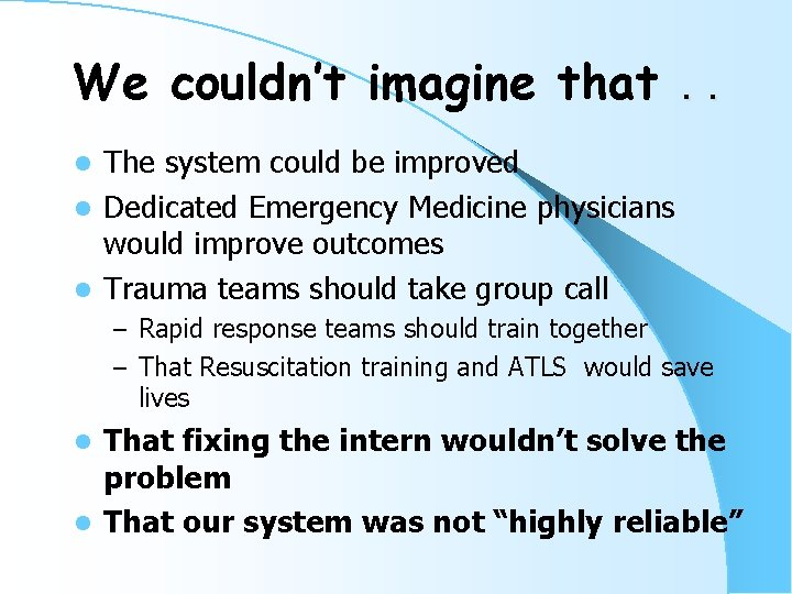 We couldn't imagine that. . The system could be improved l Dedicated Emergency Medicine