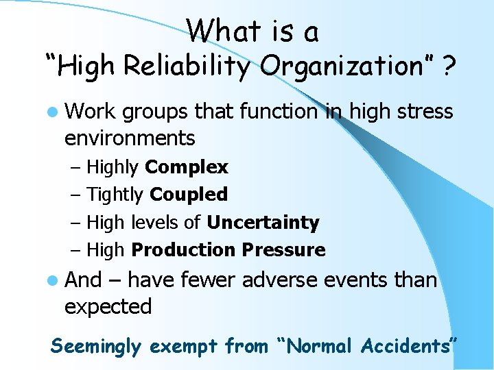 """What is a """"High Reliability Organization"""" ? l Work groups that function in high"""
