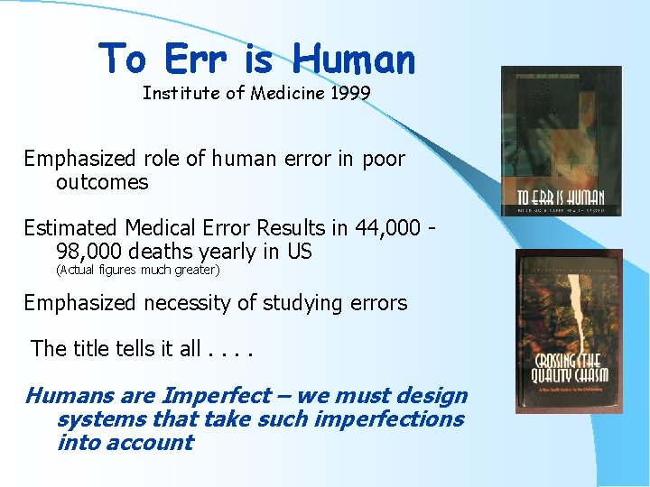 To Err is Human Institute of Medicine 1999 Emphasized role of human error in